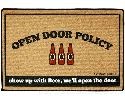 OPEN DOOR POLICY. SHOW UP WITH BEER, WE'LL OPEN THE DOOR DOORMAT