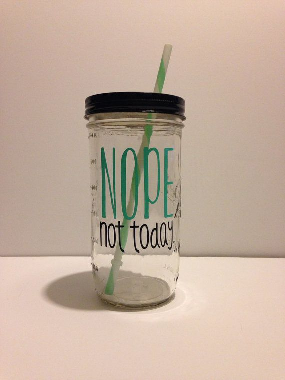 Nope Not Today Mason Jar tumbler by thelittlevinylsaur on Etsy