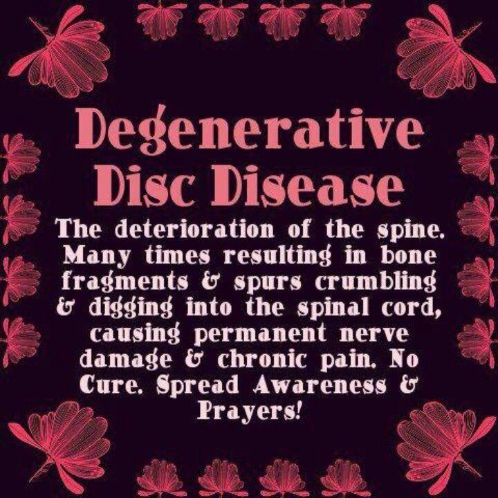 Degenerative Disc Disease. I wish more people would understand this and not judge people. ~-» Yeah, have had this for years...Osteoporosis adds compression fractures, no intervention to improve them... Haven't I heard that before?