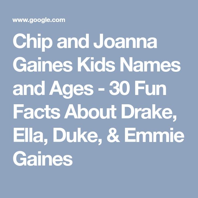 Chip and Joanna Gaines Kids Names and Ages - 30 Fun Facts About Drake, Ella, Duke, & Emmie Gaines