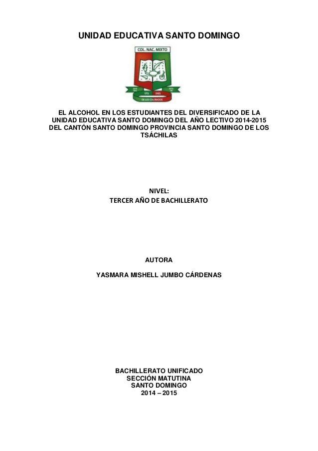 UNIDAD EDUCATIVA SANTO DOMINGO EL ALCOHOL EN LOS ESTUDIANTES DEL DIVERSIFICADO DE LA UNIDAD EDUCATIVA SANTO DOMINGO DEL AÑ...
