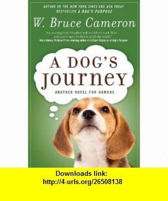 A Dogs Journey (9780765330536) W. Bruce Cameron , ISBN-10: 0765330539  , ISBN-13: 978-0765330536 ,  , tutorials , pdf , ebook , torrent , downloads , rapidshare , filesonic , hotfile , megaupload , fileserve