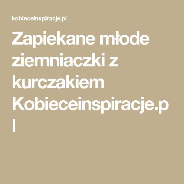 Zapiekane młode ziemniaczki z kurczakiem Kobieceinspiracje.pl