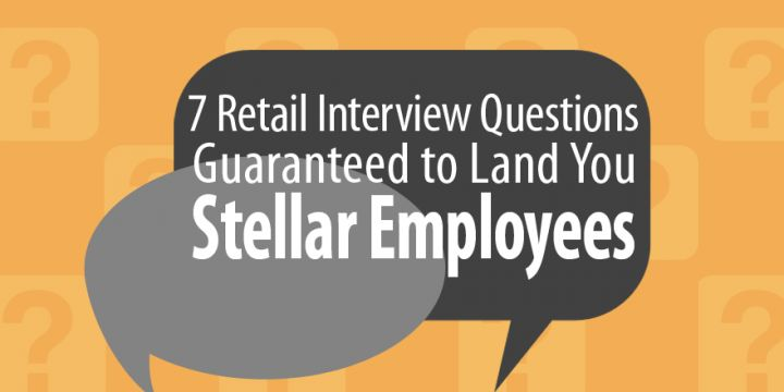 7 Retail Interview Questions Guaranteed to Land You Stellar Employees