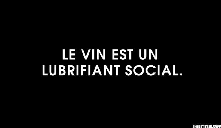 intertitres: Le vin est un lubrifiant social.