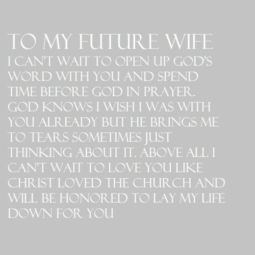 To my future wife. I probably pray this every night.
