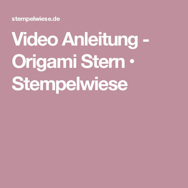 Video Anleitung - Origami Stern • Stempelwiese