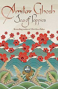 Sea of Poppies, Amitav Ghosh  Engrossing, unnerving, and confirming.