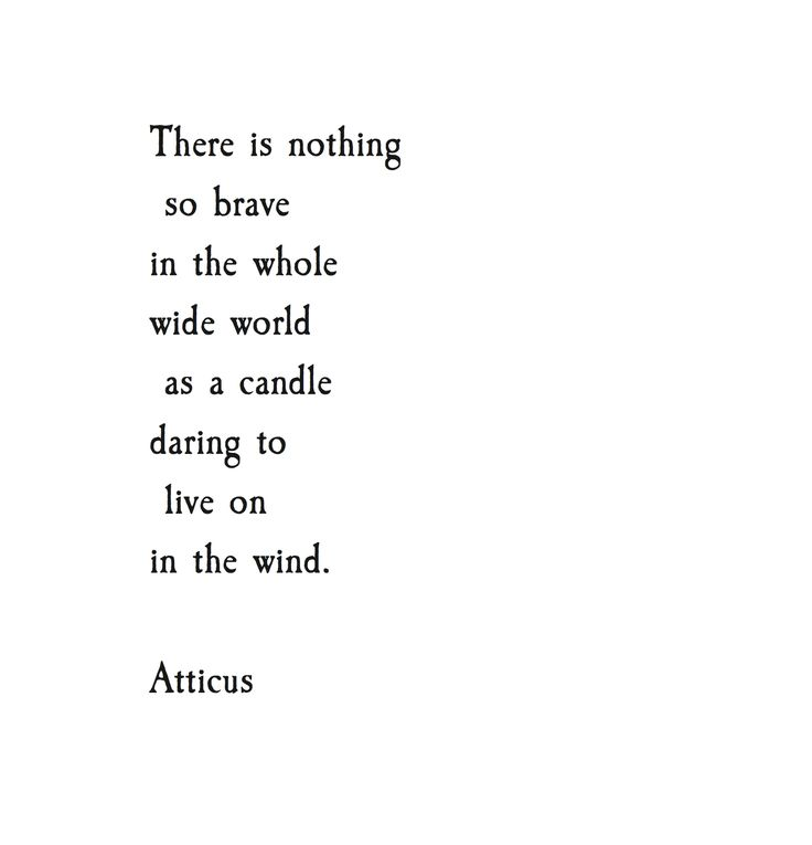 .....A candle daring to live in the wind. Atticus