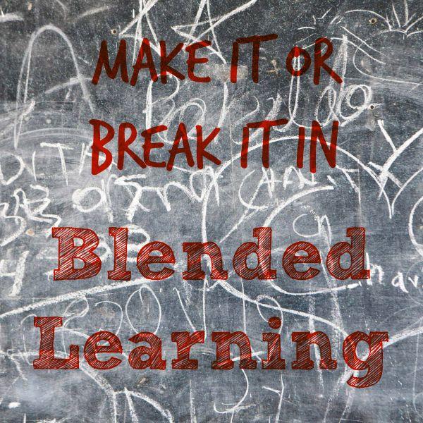 Make it or Break it in Blended Learning #elearning
