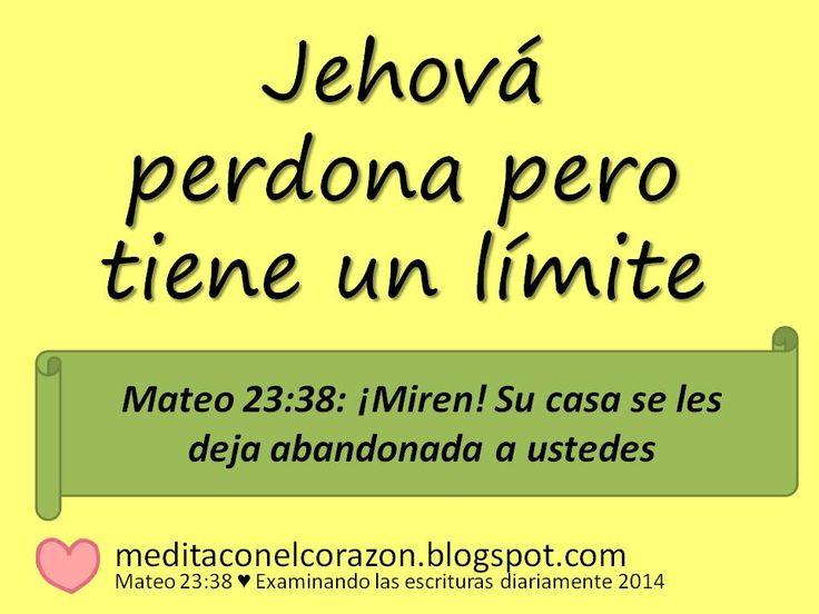 Medita con el ♥ el texto de hoy(Mateo 23:38) Aplicación: Jehová perdona pero tiene un límite. ¿Cómo? http://meditaconelcorazon.blogspot.com/2014/07/mateo-2338-examinando-las-escrituras-diariamente-2014.html