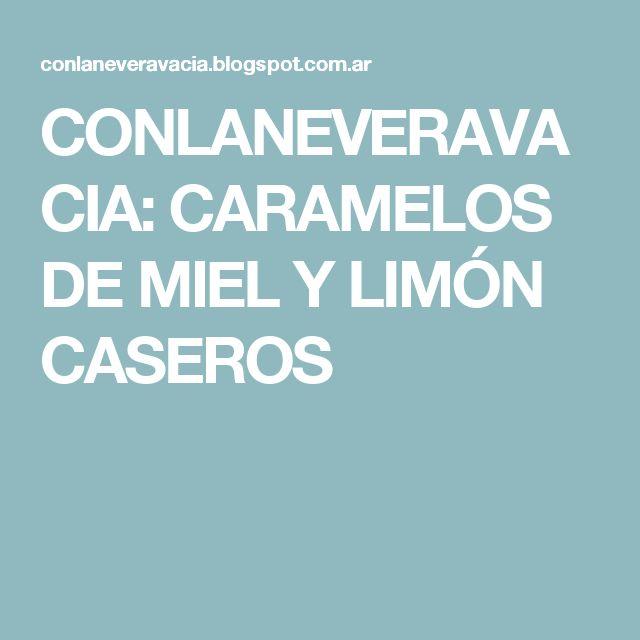CONLANEVERAVACIA: CARAMELOS DE MIEL  Y LIMÓN CASEROS