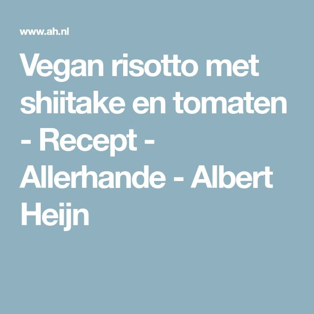 Vegan risotto met shiitake en tomaten - Recept - Allerhande - Albert Heijn