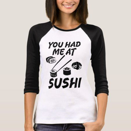 You had me at Sushi funny foodie women's shirt - click to get yours right now!
