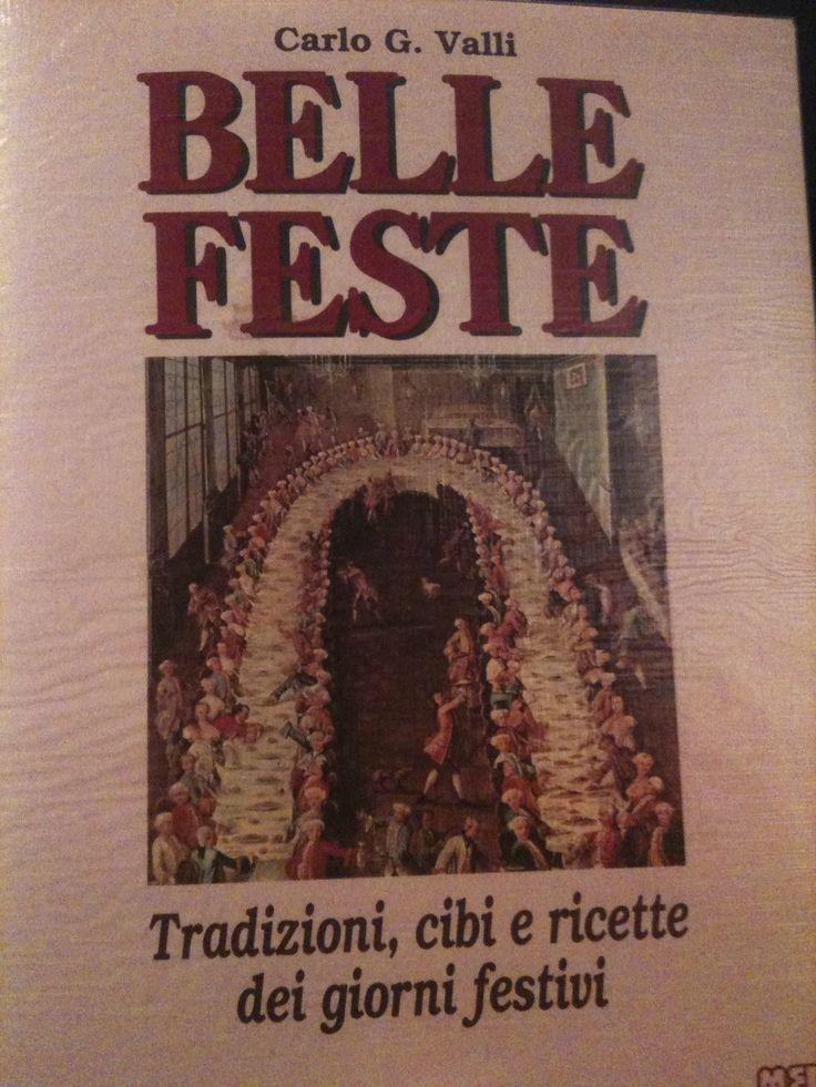 Belle Feste, di Carlo Valli, un libro che entra nel vivo delle nostre tradizioni, il cibo, le ricette, la tavola