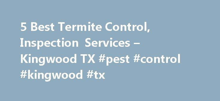 5 Best Termite Control, Inspection Services – Kingwood TX #pest #control #kingwood #tx http://bahamas.remmont.com/5-best-termite-control-inspection-services-kingwood-tx-pest-control-kingwood-tx/  # Termite Control Companies in Kingwood, TX Things to Consider Before You Hire a Termite Control Company: What type of termite service do you need? Termite inspection Inspection for Real Estate sale Ongoing termite protection service One time extermination Termite property damage guarantee Other…