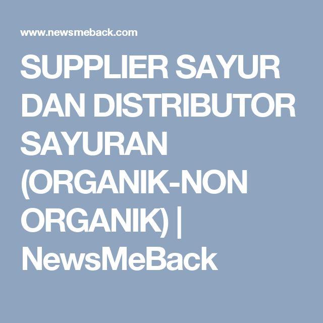 SUPPLIER SAYUR DAN DISTRIBUTOR SAYURAN (ORGANIK-NON ORGANIK) |  NewsMeBack