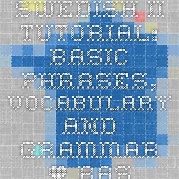 Swedish II Tutorial: Basic Phrases, Vocabulary and Grammar • Basic Swedish • Learn Swedish Online