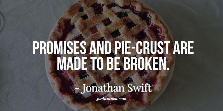"""""""Promises and pie-crust are made to be broken."""""""
