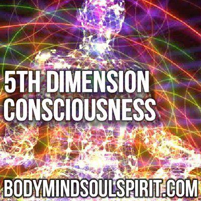 5th Dimension Consciousness | BodyMindSoulSpirit.com