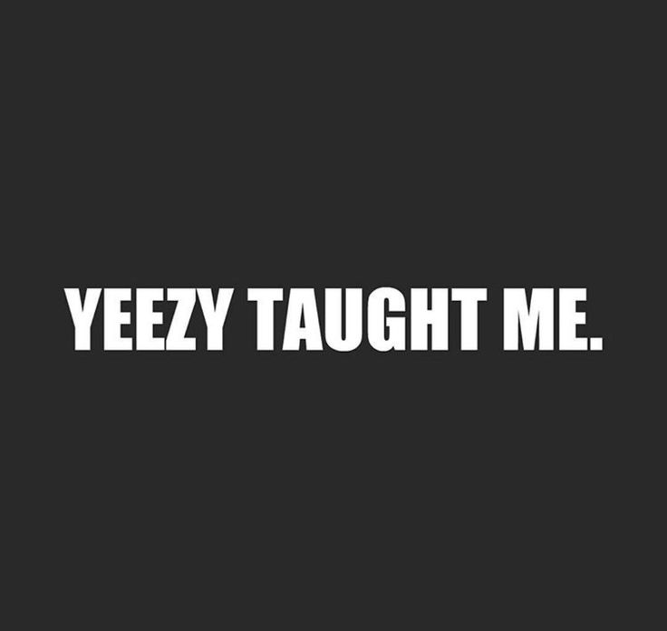 "I have this on a shirt and I wore it to the last Kanye West concert in Sydney. ""Yeezy taught me"""