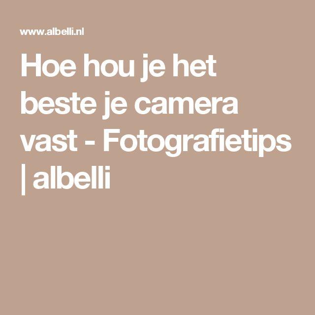 Hoe hou je het beste je camera vast - Fotografietips   albelli
