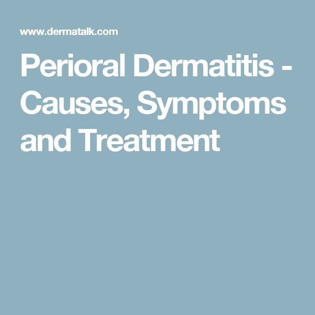 Perioral Dermatitis - Causes, Symptoms and Treatment