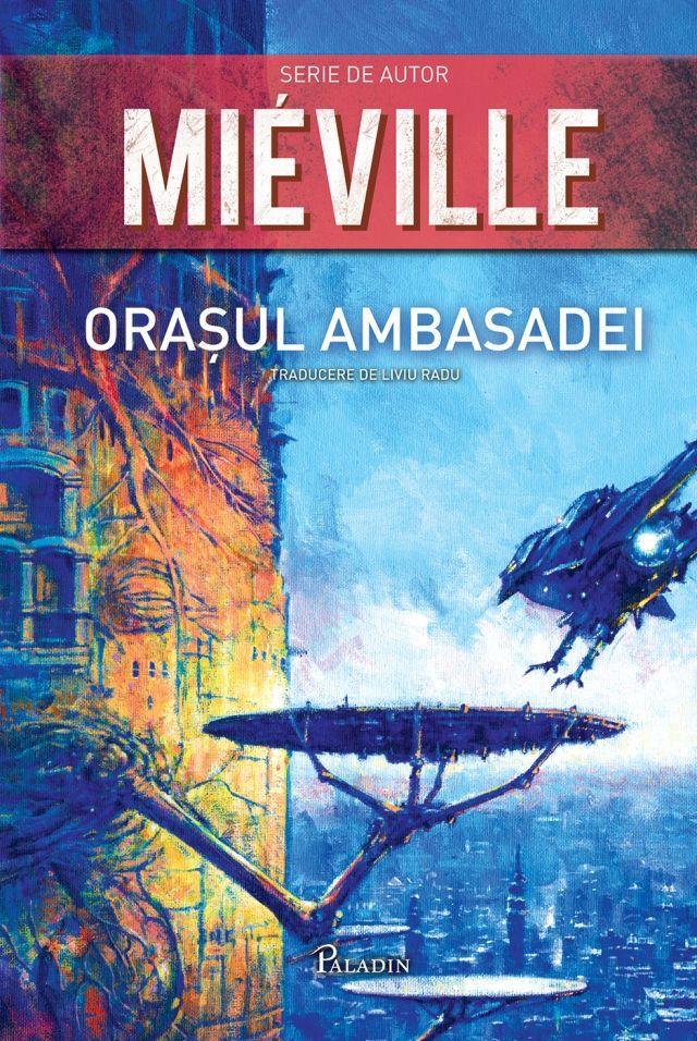 PALADIN. 21. China Mieville - Orașul ambasadei(2014). Traducere de Liviu Radu.