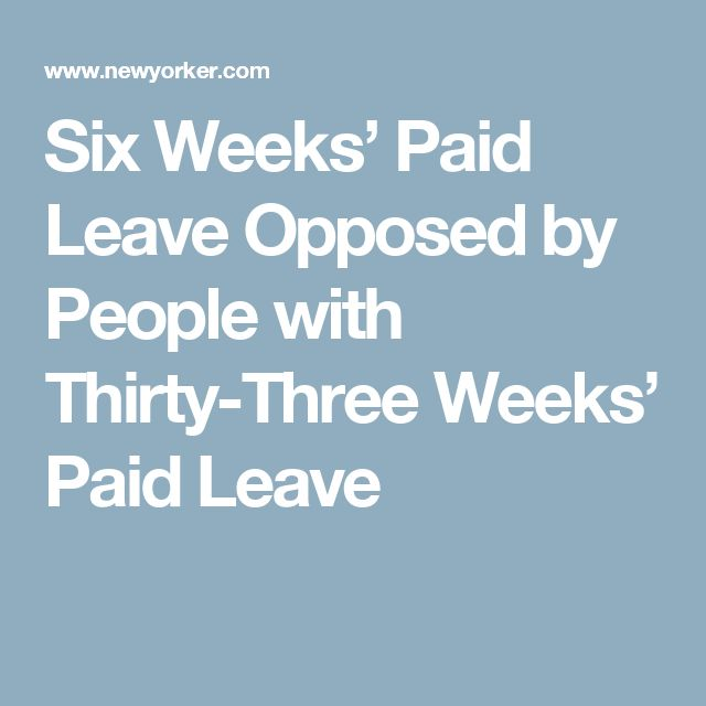 Six Weeks' Paid Leave Opposed by People with Thirty-Three Weeks' Paid Leave