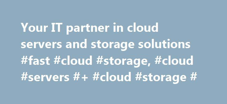 Your IT partner in cloud servers and storage solutions #fast #cloud #storage, #cloud #servers #+ #cloud #storage # http://ghana.nef2.com/your-it-partner-in-cloud-servers-and-storage-solutions-fast-cloud-storage-cloud-servers-cloud-storage/  # Your IT partner in cloud servers and storage solutions Looking to expand your (cloud) server and storage capacities? Ahead-IT is ready. With on-demand configuration, an impressive selection of products and professional service, we make sure your IT…