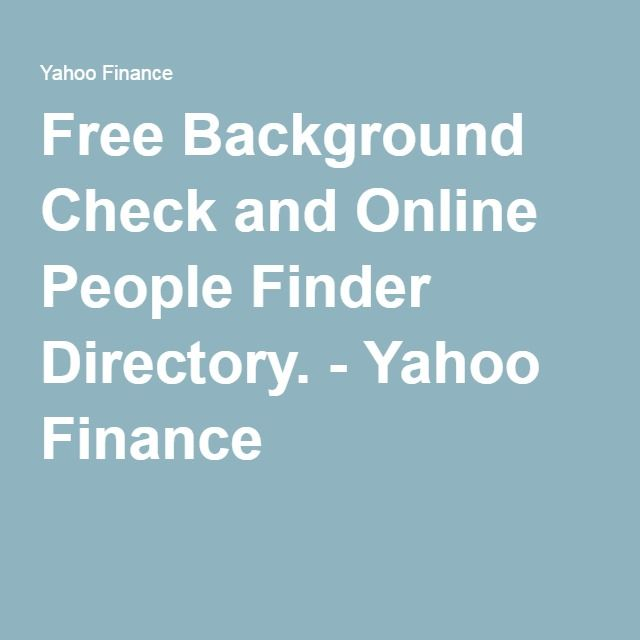 Free Background Check and Online People Finder Directory. - Yahoo Finance