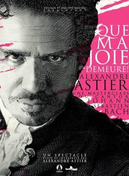 Alexandre Astier, Que ma joie demeure