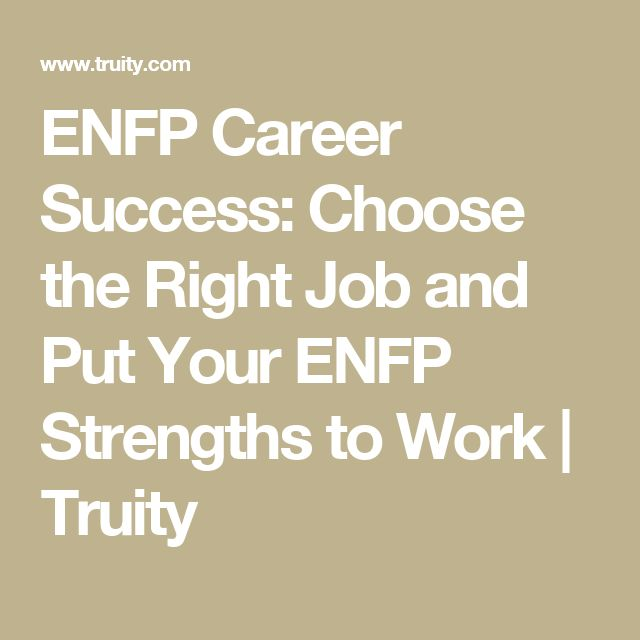 ENFP Career Success: Choose the Right Job and Put Your ENFP Strengths to Work | Truity