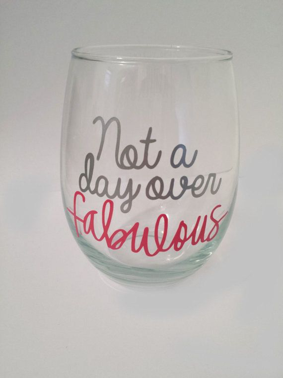 Birthday wine glass! Fabulous wine glass, birthday gift, girlfriend gift, friend gift  https://www.etsy.com/listing/202746567/not-a-day-over-fabulous-wine-glass?ref=shop_home_active_3
