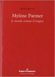 Après avoir publié un livre sur les chansons de Françoise Hardy, Michel Arouimi, maître de conférence en littérature comparée à l'université du littoral, se penche cette fois sur Mylène Farmer. Son nouvel ouvrage, Mylène Farmer, le monde comme il tangue, a été publié en mars.2015