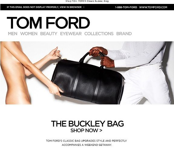 SUB: Weekend Getaway: Shop the Buckley Bag Sex sells, almeno per Tom Ford. Il suo approccio può piacere o meno, noi l'apprezziamo per la coerenza.