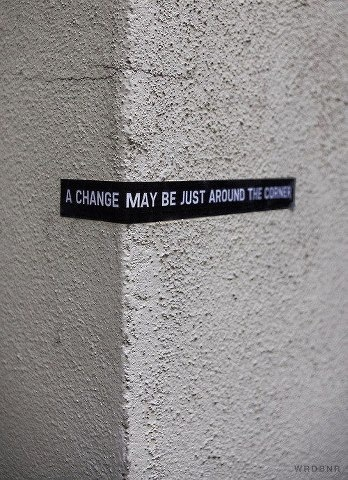 """A change may be just around the corner"""