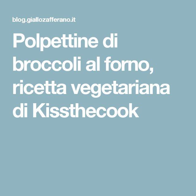 Polpettine di broccoli al forno, ricetta vegetariana di Kissthecook