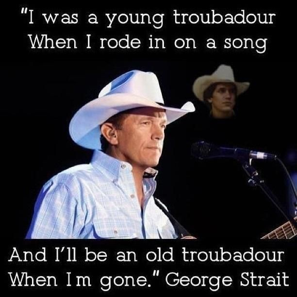 ~J Troubadour, George Strait. One of my many GS favorites