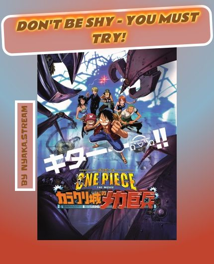 Watch One Piece Movie 7: Karakuri Castle`s Mecha Giant Soldier Anime Online for Free - All Episodes are always available on Nyaka until the Armageddon. Streaming of Full Episodes begins right away - take a look yourself!