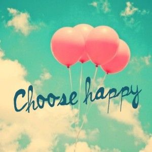Choose Happy. Believe me; There will be NO regrets, and it is BY FAR the BEST choice out there! FOR EVERYONE!! :D