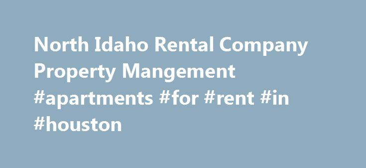 North Idaho Rental Company Property Mangement #apartments #for #rent #in #houston http://attorney.nef2.com/north-idaho-rental-company-property-mangement-apartments-for-rent-in-houston/  #property rental # We at North Idaho Rental Company are committed to quality property management. We primarily service the Kootenai County area of North Idaho. That includes, Coeur d'Alene, Post Falls, Hayden Lake and Rathdrum. We have listings for Homes for Rent, Condos for Rent, Townhomes for Rent, Lofts…