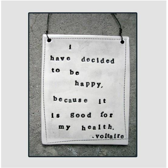 Voltaire: Happy Thoughts, Decide, Voltaire, Quotes, Be Happy, Happy Is, Health, Living, Choo Happy