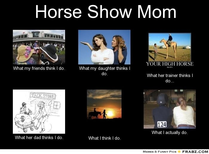 Horse show mom~I love my mom! She is by-far my biggest fan!