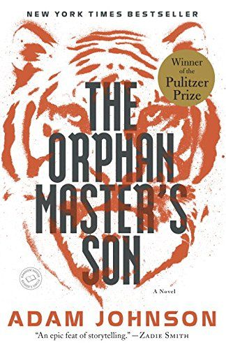 The Orphan Master's Son: A Novel (Pulitzer Prize for Fiction) by Adam Johnson. North Korea modern world.