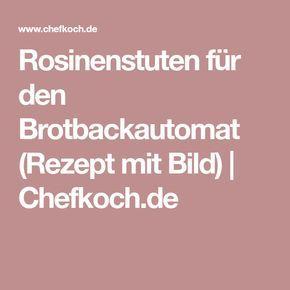 Rosinenstuten für den Brotbackautomat (Rezept mit Bild) | Chefkoch.de