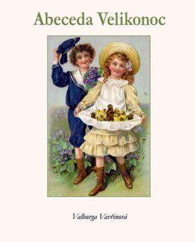 Abeceda Velikonoc - Vavřinová Valburga Knížky/audio/DVD/CD o Velikonocích #kniha #děti #mládež #nejmenší #Velikonoce #jaro #DVD #CD #audio #tip3dmamablog