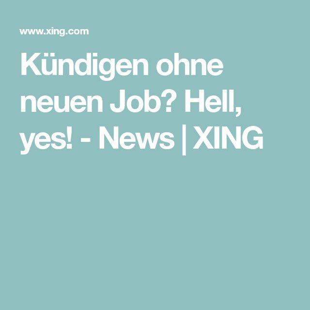 Kündigen ohne neuen Job? Hell, yes! - News | XING