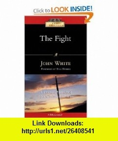 The Fight A Practical Handbook for Christian Living (IVP Classics) (9780830834099) John White, Bill Hybels , ISBN-10: 0830834095  , ISBN-13: 978-0830834099 ,  , tutorials , pdf , ebook , torrent , downloads , rapidshare , filesonic , hotfile , megaupload , fileserve
