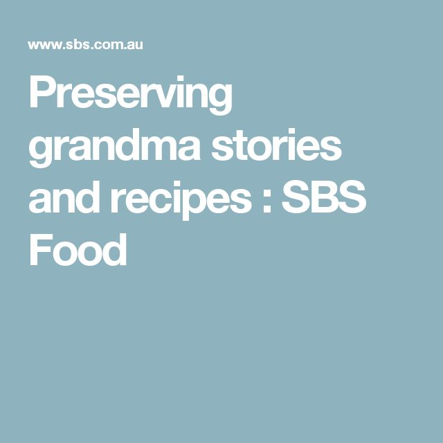 Preserving grandma stories and recipes : SBS Food